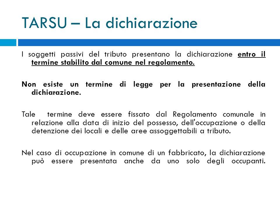 TARSU – La dichiarazione I soggetti passivi del tributo presentano la dichiarazione entro il termine stabilito dal comune nel regolamento.