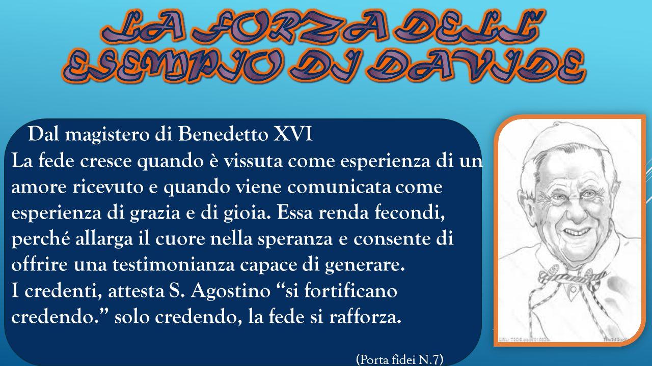 Dal magistero di Benedetto XVI La fede cresce quando è vissuta come esperienza di un amore ricevuto e quando viene comunicata come esperienza di grazi
