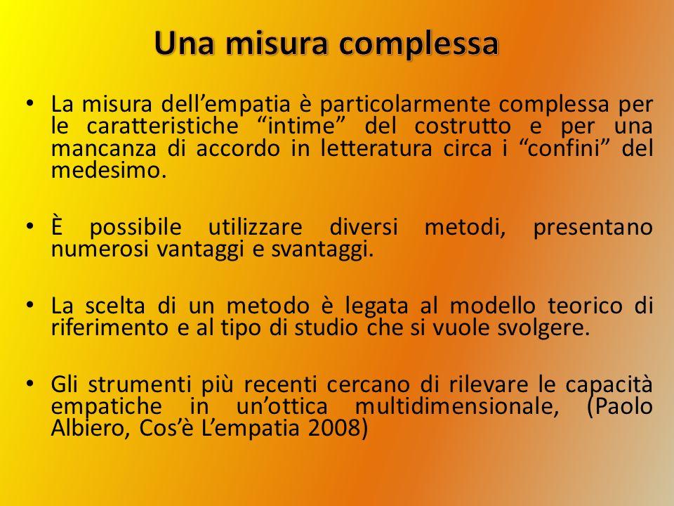 La misura dellempatia è particolarmente complessa per le caratteristiche intime del costrutto e per una mancanza di accordo in letteratura circa i con