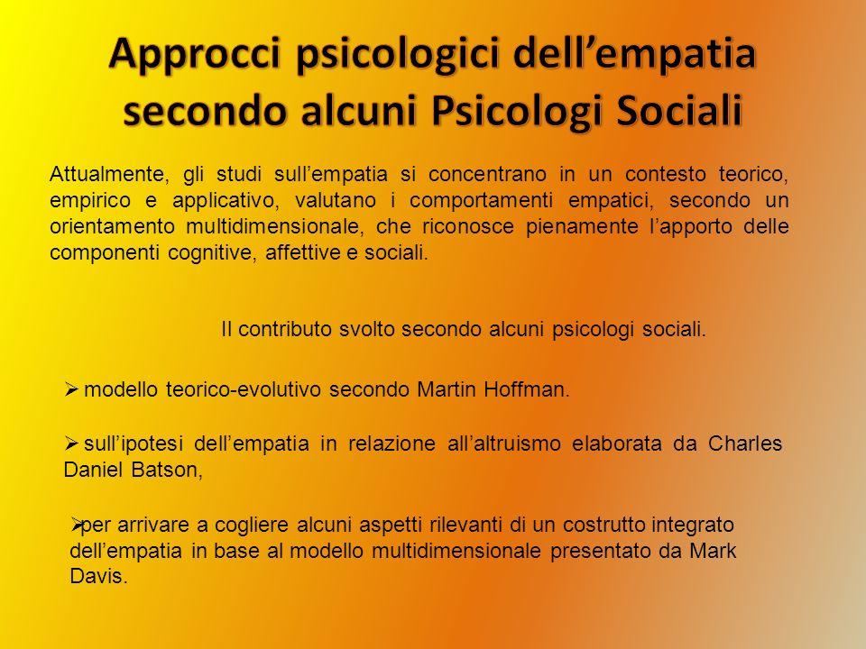 Attualmente, gli studi sullempatia si concentrano in un contesto teorico, empirico e applicativo, valutano i comportamenti empatici, secondo un orient