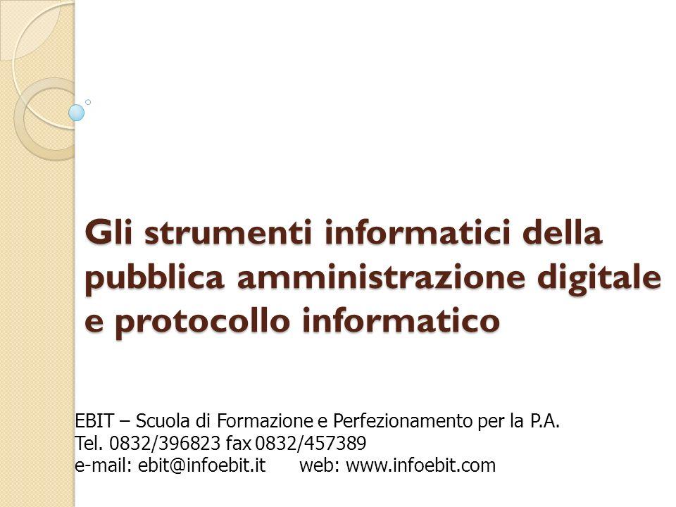 Gli strumenti informatici della pubblica amministrazione digitale e protocollo informatico EBIT – Scuola di Formazione e Perfezionamento per la P.A. T