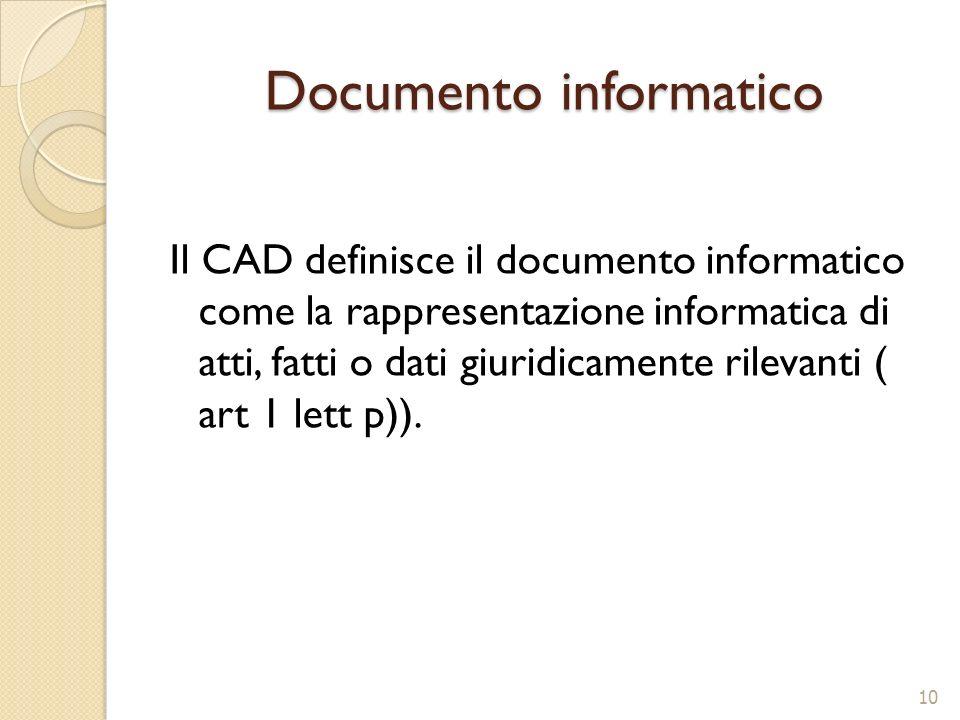 Documento informatico Il CAD definisce il documento informatico come la rappresentazione informatica di atti, fatti o dati giuridicamente rilevanti (