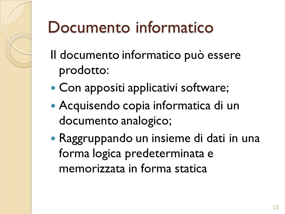 Documento informatico Il documento informatico può essere prodotto: Con appositi applicativi software; Acquisendo copia informatica di un documento an