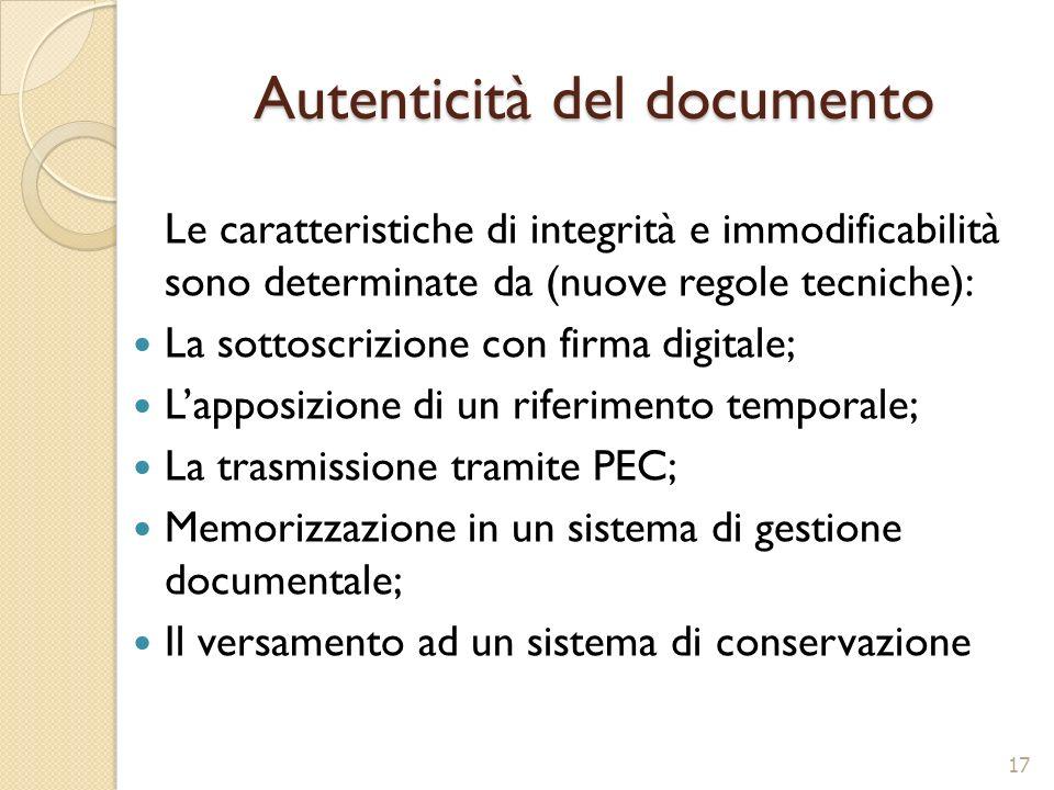 Autenticità del documento Le caratteristiche di integrità e immodificabilità sono determinate da (nuove regole tecniche): La sottoscrizione con firma