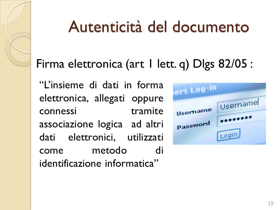 Autenticità del documento Firma elettronica (art 1 lett. q) Dlgs 82/05 : Linsieme di dati in forma elettronica, allegati oppure connessi tramite assoc