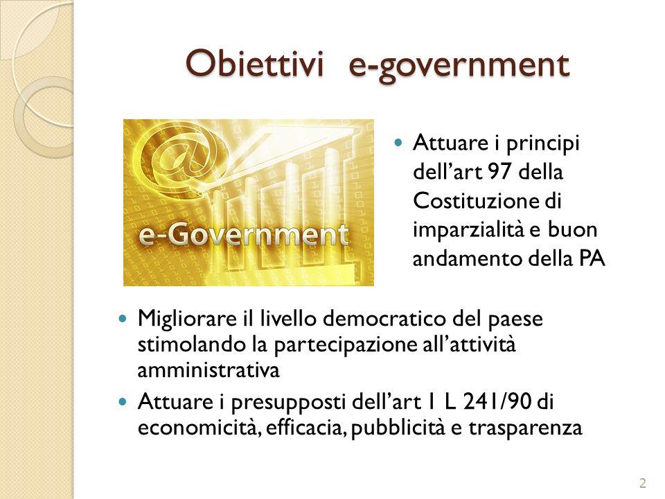 Obiettivi e-government Migliorare il livello democratico del paese stimolando la partecipazione allattività amministrativa Attuare i presupposti della