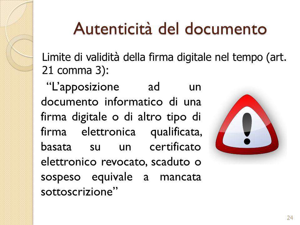 Autenticità del documento Lapposizione ad un documento informatico di una firma digitale o di altro tipo di firma elettronica qualificata, basata su u
