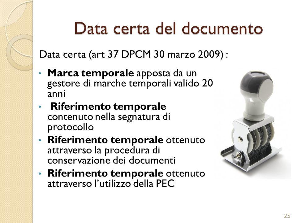 Data certa del documento Marca temporale apposta da un gestore di marche temporali valido 20 anni Riferimento temporale contenuto nella segnatura di p