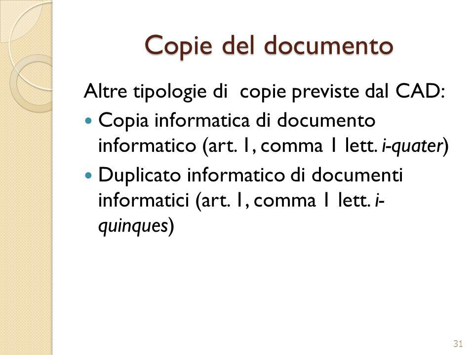 Copie del documento Altre tipologie di copie previste dal CAD: Copia informatica di documento informatico (art. 1, comma 1 lett. i-quater) Duplicato i
