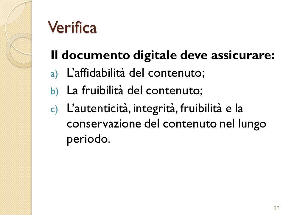 Verifica Il documento digitale deve assicurare: a) Laffidabilità del contenuto; b) La fruibilità del contenuto; c) Lautenticità, integrità, fruibilità