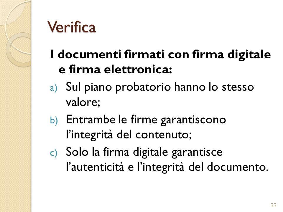 Verifica I documenti firmati con firma digitale e firma elettronica: a) Sul piano probatorio hanno lo stesso valore; b) Entrambe le firme garantiscono