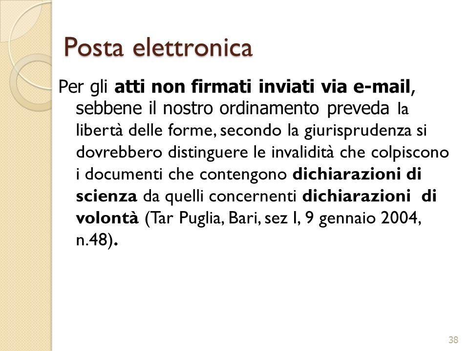 Posta elettronica Per gli atti non firmati inviati via e-mail, sebbene il nostro ordinamento preveda la libertà delle forme, secondo la giurisprudenza