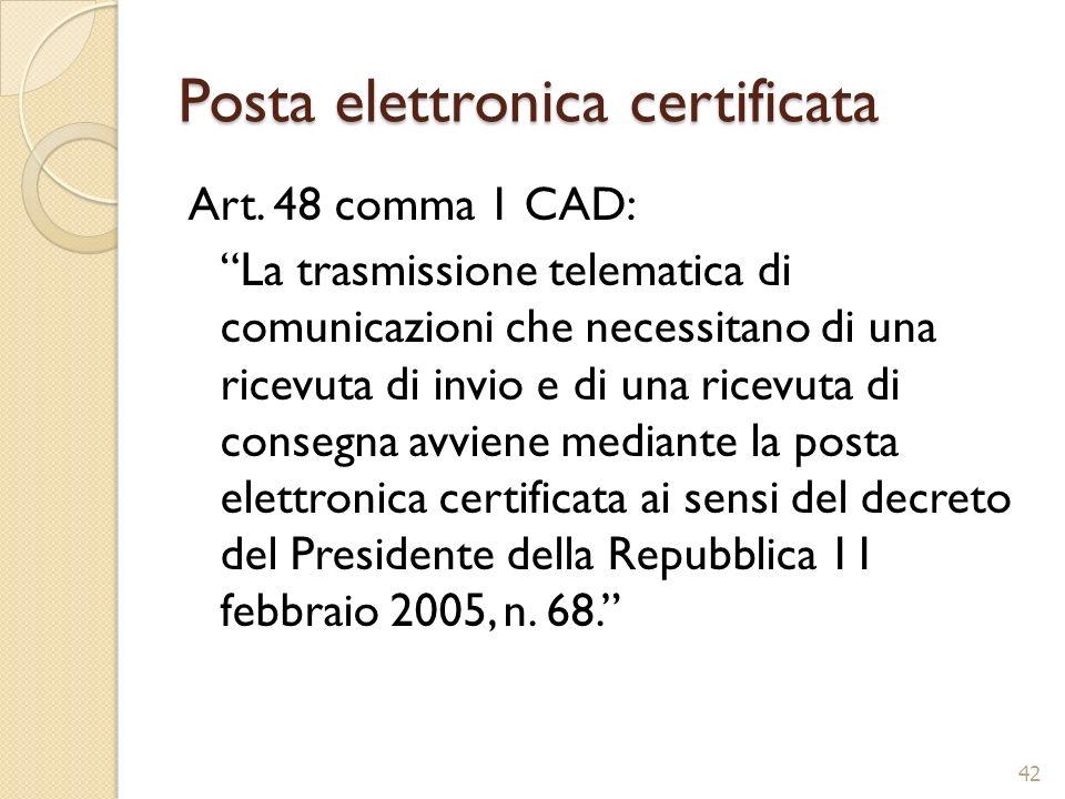 Posta elettronica certificata Art. 48 comma 1 CAD: La trasmissione telematica di comunicazioni che necessitano di una ricevuta di invio e di una ricev