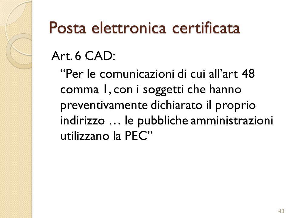 Posta elettronica certificata Art. 6 CAD: Per le comunicazioni di cui allart 48 comma 1, con i soggetti che hanno preventivamente dichiarato il propri