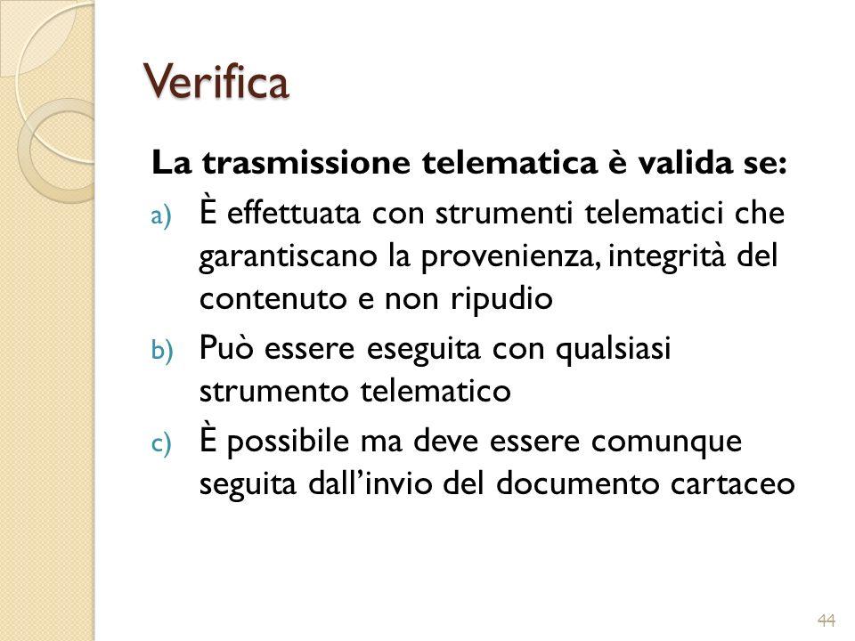 Verifica La trasmissione telematica è valida se: a) È effettuata con strumenti telematici che garantiscano la provenienza, integrità del contenuto e n