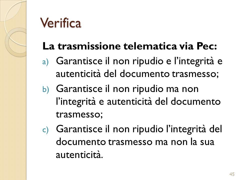 Verifica La trasmissione telematica via Pec: a) Garantisce il non ripudio e lintegrità e autenticità del documento trasmesso; b) Garantisce il non rip