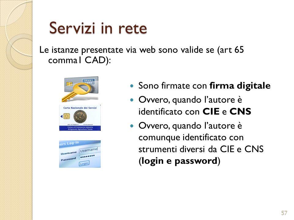 Servizi in rete Sono firmate con firma digitale Ovvero, quando lautore è identificato con CIE e CNS Ovvero, quando lautore è comunque identificato con