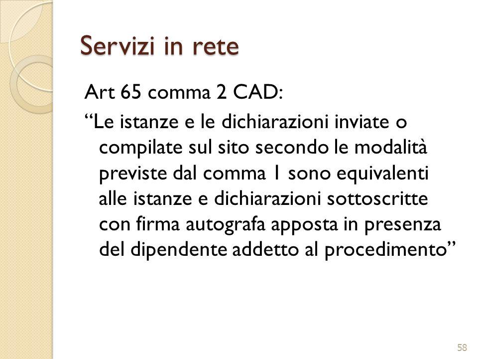 Servizi in rete Art 65 comma 2 CAD: Le istanze e le dichiarazioni inviate o compilate sul sito secondo le modalità previste dal comma 1 sono equivalen