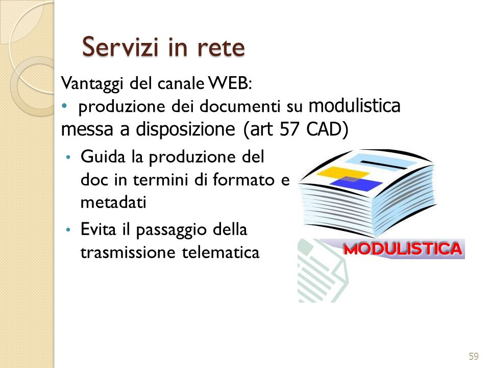 Servizi in rete Guida la produzione del doc in termini di formato e metadati Evita il passaggio della trasmissione telematica 59 Vantaggi del canale W