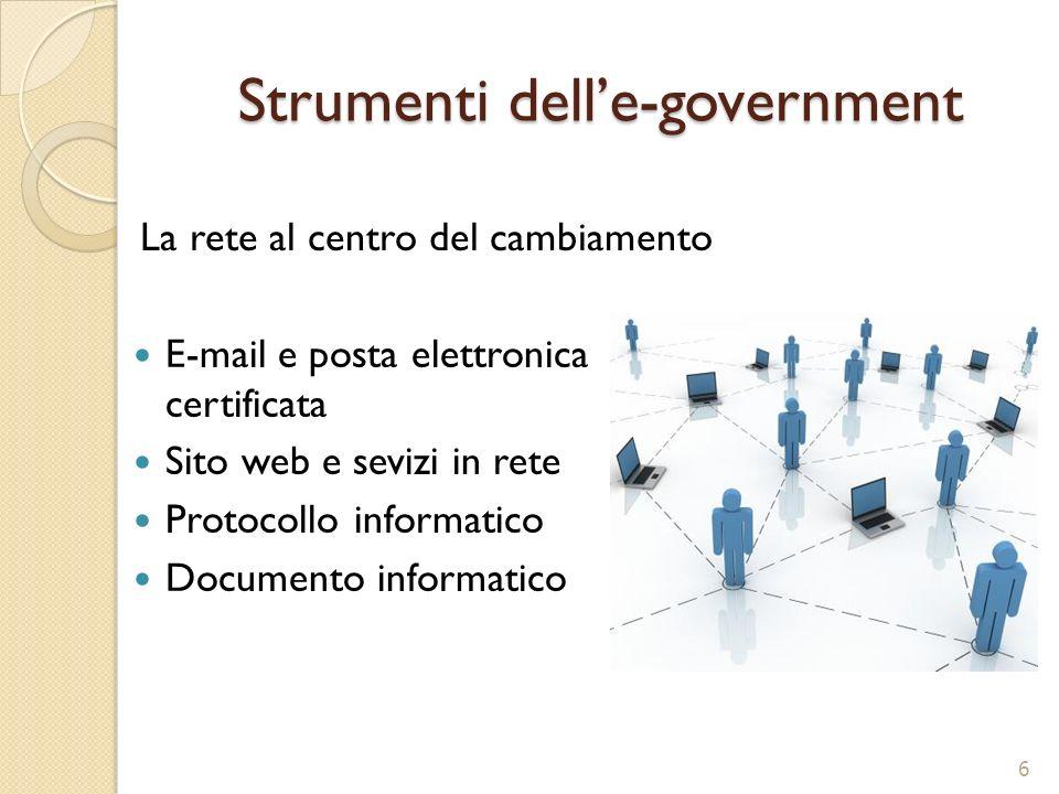 Strumenti delle-government E-mail e posta elettronica certificata Sito web e sevizi in rete Protocollo informatico Documento informatico 6 La rete al