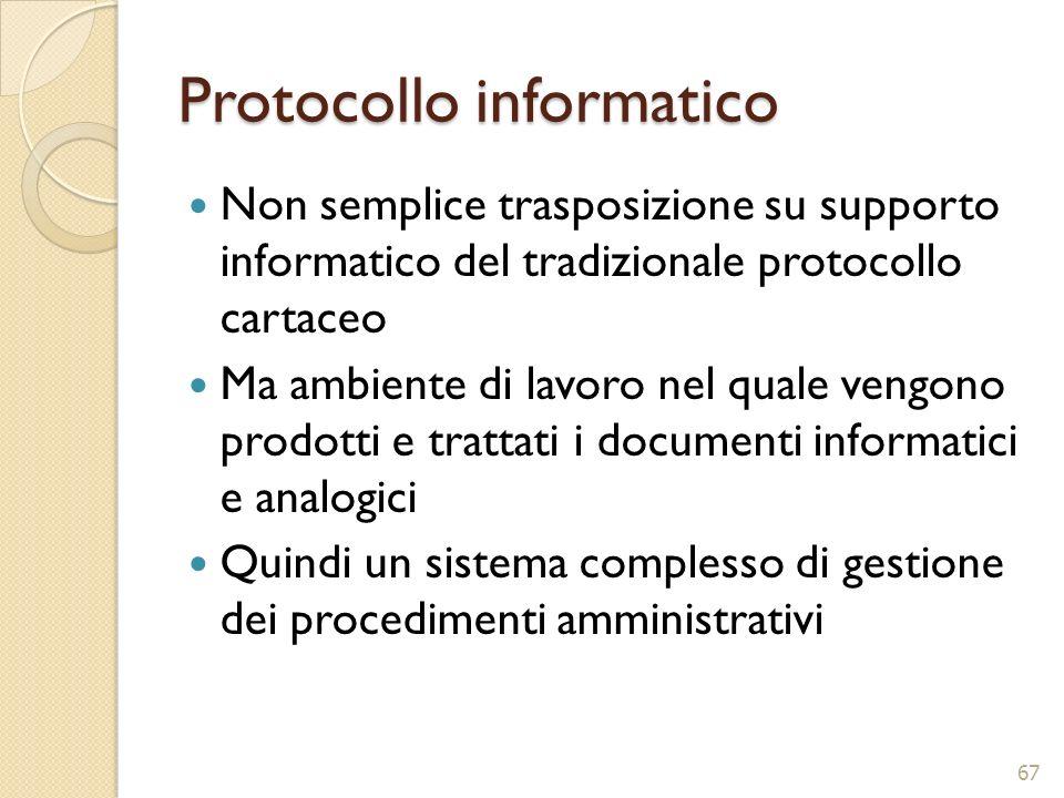 Protocollo informatico Non semplice trasposizione su supporto informatico del tradizionale protocollo cartaceo Ma ambiente di lavoro nel quale vengono