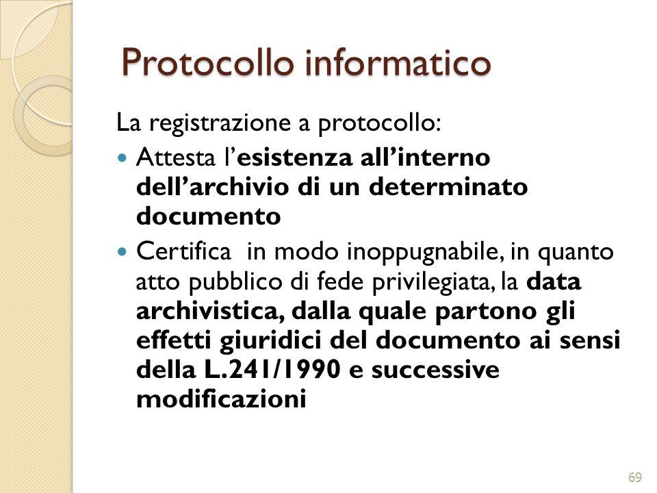 Protocollo informatico Protocollo informatico La registrazione a protocollo: Attesta lesistenza allinterno dellarchivio di un determinato documento Ce