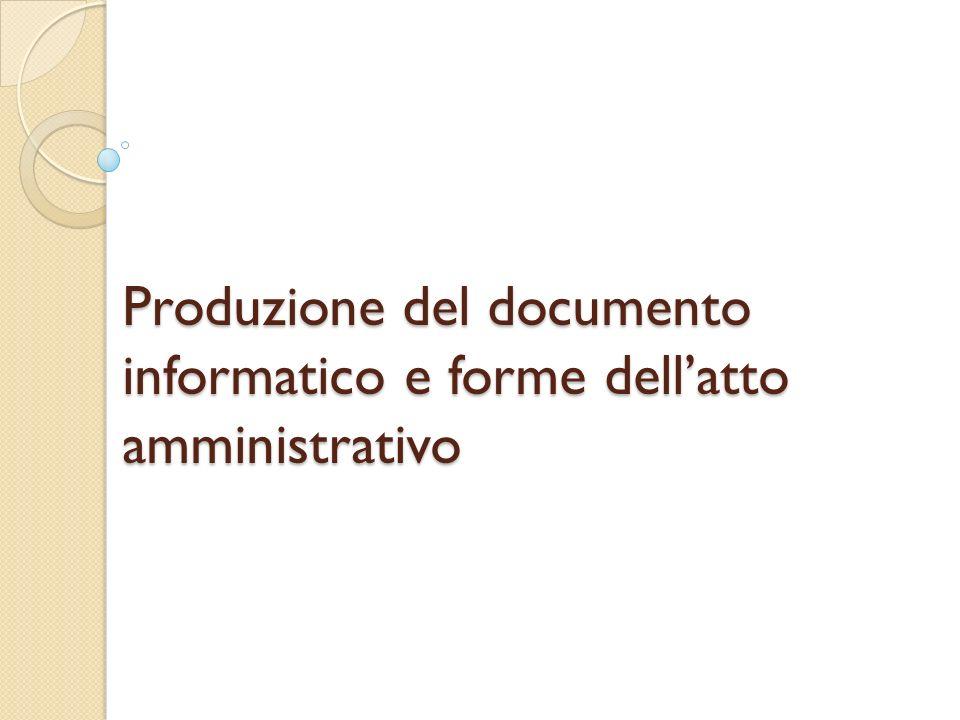 Produzione del documento informatico e forme dellatto amministrativo
