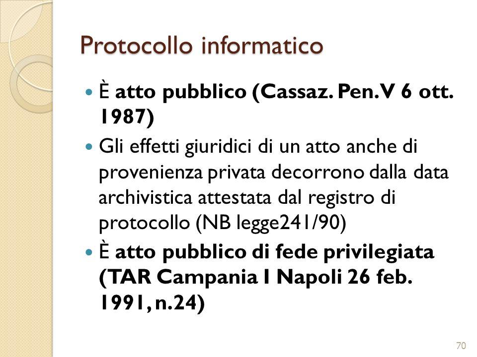 Protocollo informatico È atto pubblico (Cassaz. Pen. V 6 ott. 1987) Gli effetti giuridici di un atto anche di provenienza privata decorrono dalla data