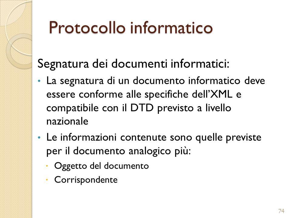 Protocollo informatico Segnatura dei documenti informatici: La segnatura di un documento informatico deve essere conforme alle specifiche dellXML e co