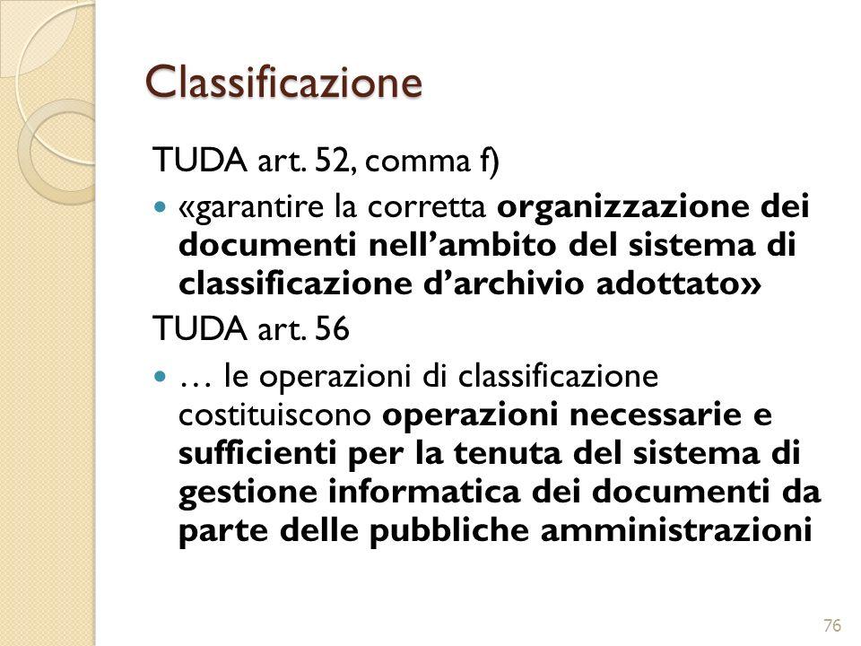 Classificazione TUDA art. 52, comma f) «garantire la corretta organizzazione dei documenti nellambito del sistema di classificazione darchivio adottat