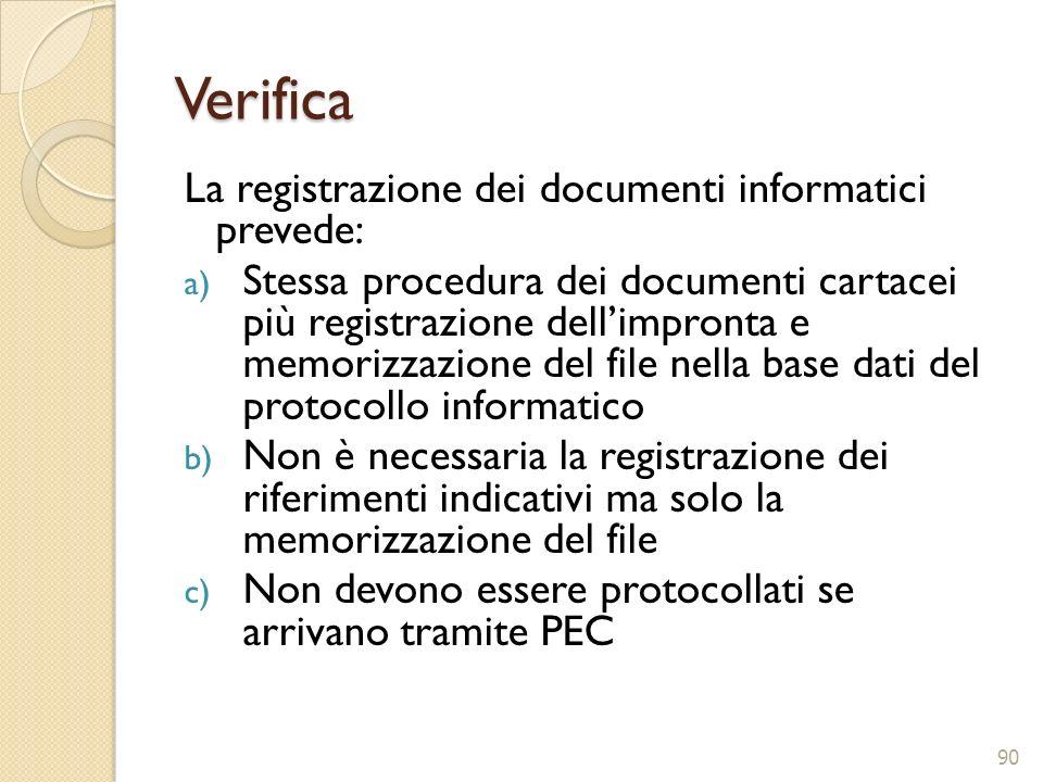 Verifica La registrazione dei documenti informatici prevede: a) Stessa procedura dei documenti cartacei più registrazione dellimpronta e memorizzazion