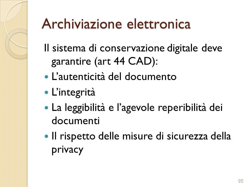Archiviazione elettronica Il sistema di conservazione digitale deve garantire (art 44 CAD): Lautenticità del documento Lintegrità La leggibilità e lag