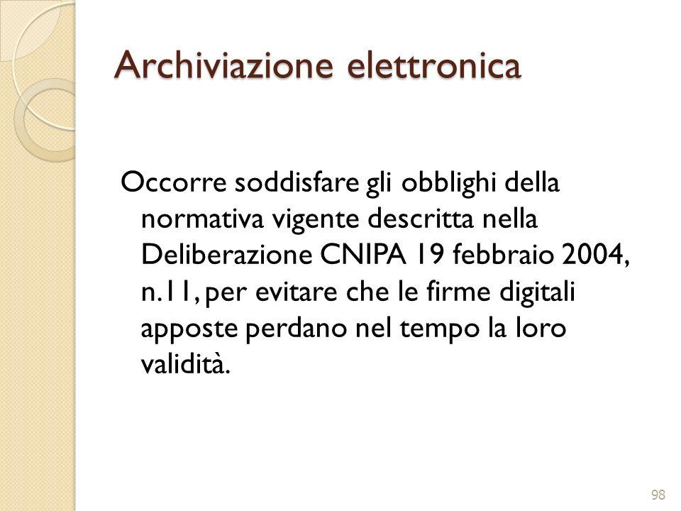 Archiviazione elettronica Occorre soddisfare gli obblighi della normativa vigente descritta nella Deliberazione CNIPA 19 febbraio 2004, n.11, per evit