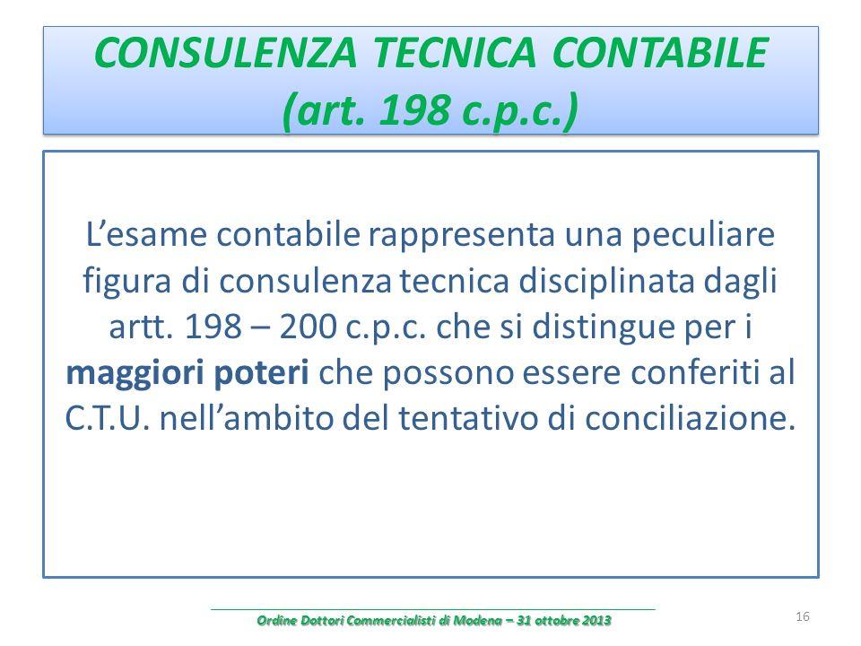 CONSULENZA TECNICA CONTABILE (art. 198 c.p.c.) Lesame contabile rappresenta una peculiare figura di consulenza tecnica disciplinata dagli artt. 198 –