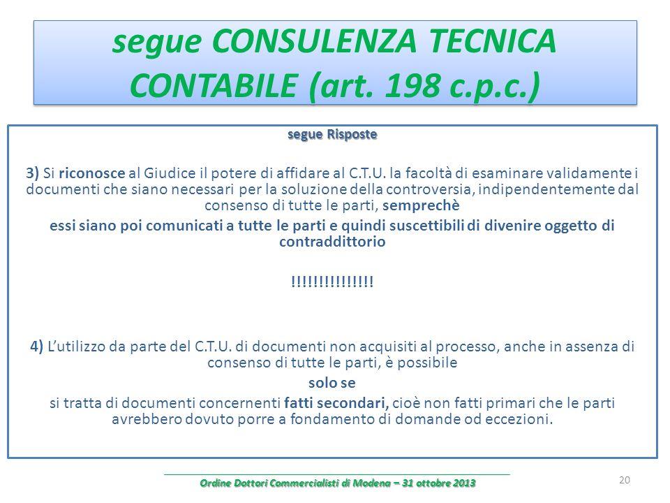 segue CONSULENZA TECNICA CONTABILE (art. 198 c.p.c.) segue Risposte 3) Si riconosce al Giudice il potere di affidare al C.T.U. la facoltà di esaminare
