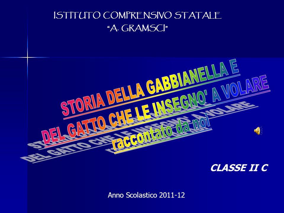 ISTITUTO COMPRENSIVO STATALE A. GRAMSCI CLASSE II C Anno Scolastico 2011-12