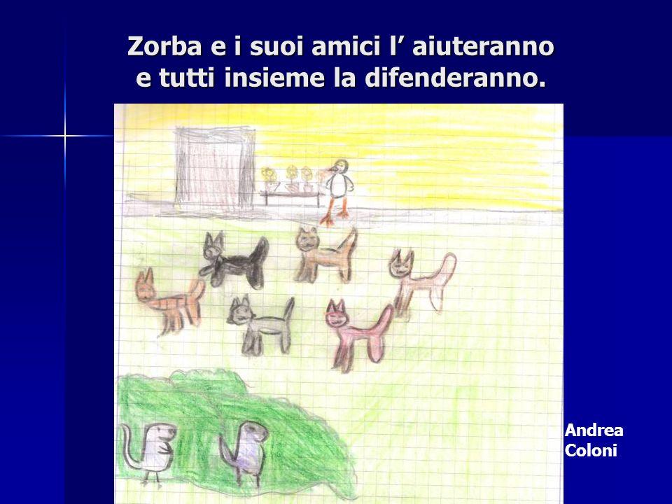Zorba e i suoi amici l aiuteranno e tutti insieme la difenderanno. Andrea Coloni