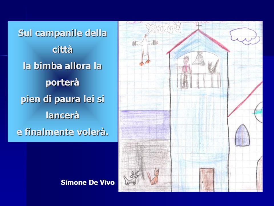 Sul campanile della città la bimba allora la porterà pien di paura lei si lancerà e finalmente volerà. Simone De Vivo
