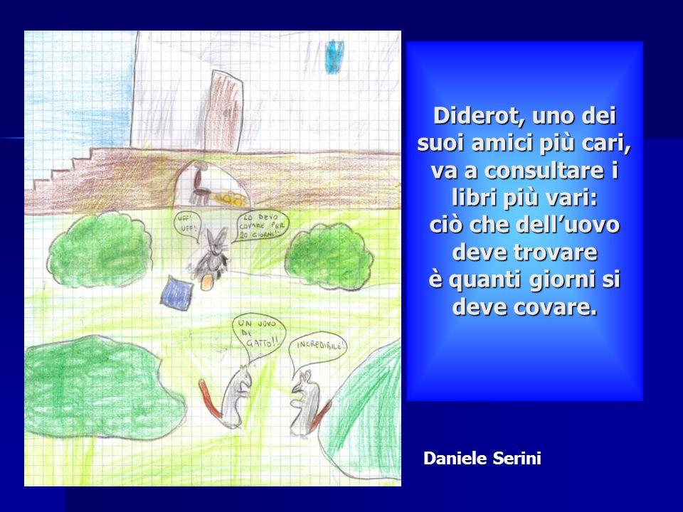 Diderot, uno dei suoi amici più cari, va a consultare i libri più vari: ciò che delluovo deve trovare è quanti giorni si deve covare. Diderot, uno dei