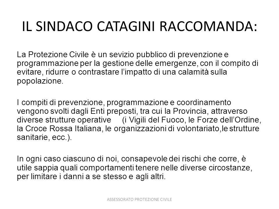 IL SINDACO CATAGINI RACCOMANDA: La Protezione Civile è un sevizio pubblico di prevenzione e programmazione per la gestione delle emergenze, con il com