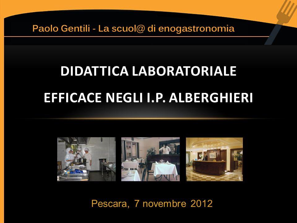 Pescara, 7 novembre 2012 DIDATTICA LABORATORIALE EFFICACE NEGLI I.P. ALBERGHIERI