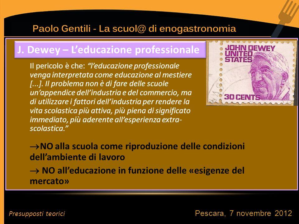 Pescara, 7 novembre 2012 Il pericolo è che: leducazione professionale venga interpretata come educazione al mestiere [...].