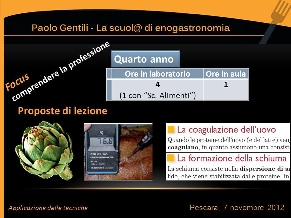 Pescara, 7 novembre 2012 Quarto anno Focus comprendere la professione Ore in laboratorioOre in aula 4 (1 con Sc.