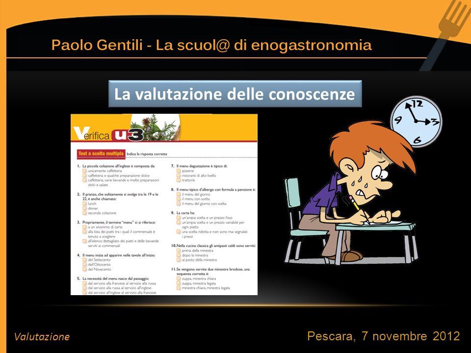 Pescara, 7 novembre 2012 Valutazione La valutazione delle conoscenze