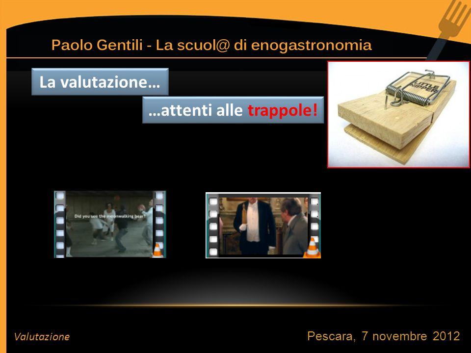 Pescara, 7 novembre 2012 Valutazione La valutazione… …attenti alle trappole!