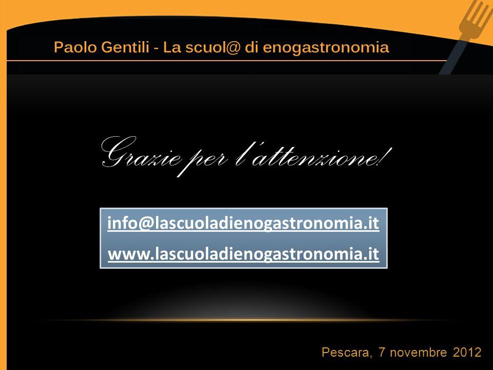 Pescara, 7 novembre 2012 info@lascuoladienogastronomia.it www.lascuoladienogastronomia.it info@lascuoladienogastronomia.it www.lascuoladienogastronomia.it Grazie per lattenzione!