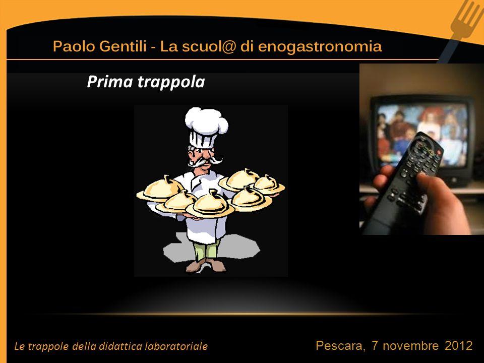 Pescara, 7 novembre 2012 Prima trappola Le trappole della didattica laboratoriale