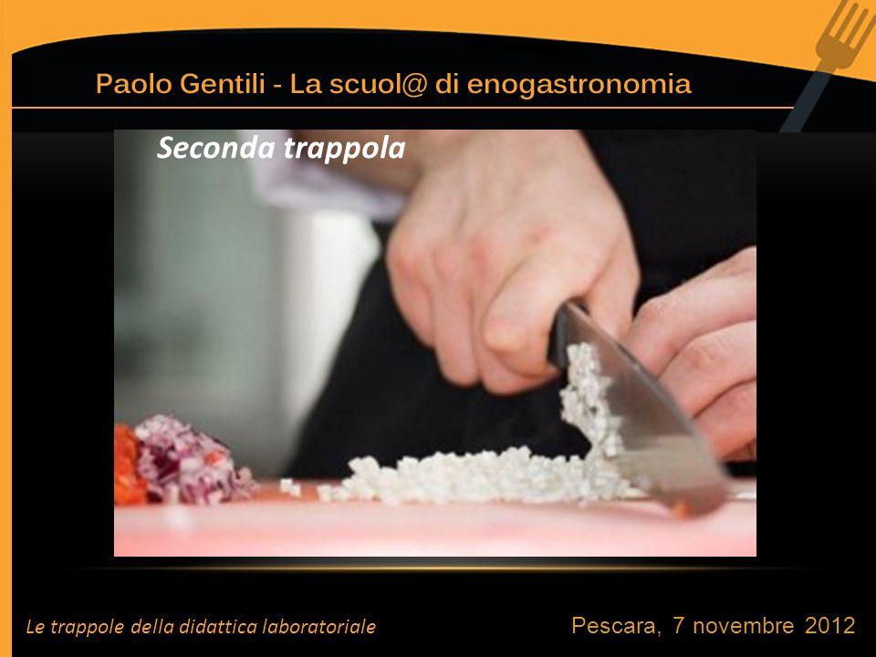 Pescara, 7 novembre 2012 Seconda trappola Le trappole della didattica laboratoriale