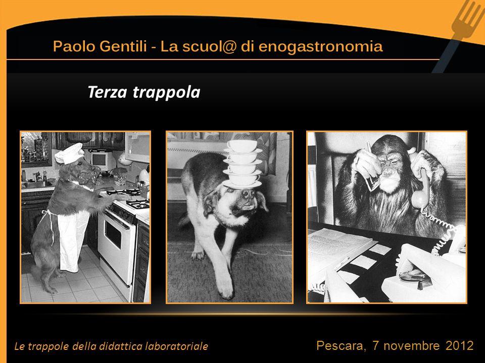 Pescara, 7 novembre 2012 Le trappole della didattica laboratoriale Terza trappola