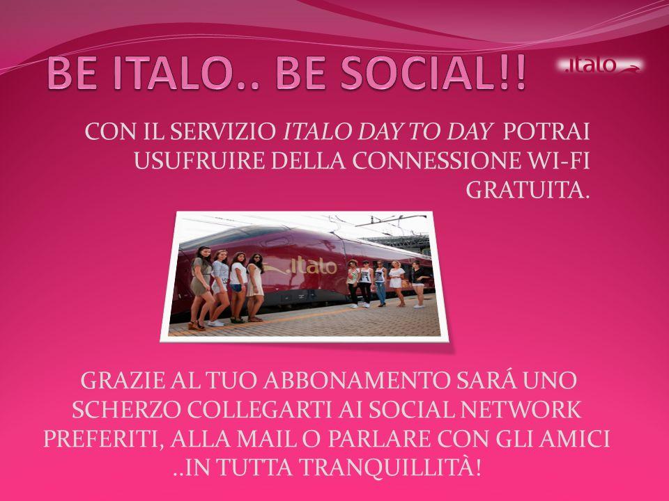 CON IL SERVIZIO ITALO DAY TO DAY POTRAI USUFRUIRE DELLA CONNESSIONE WI-FI GRATUITA. GRAZIE AL TUO ABBONAMENTO SARÁ UNO SCHERZO COLLEGARTI AI SOCIAL NE